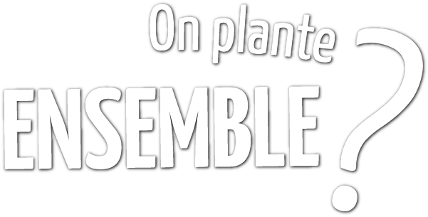 On Plante Ensemble ?